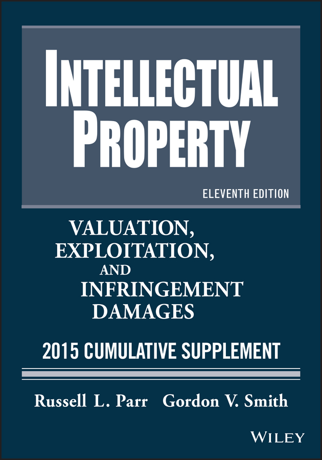 Russell Parr L. Intellectual Property. Valuation, Exploitation, and Infringement Damages 2015 Cumulative Supplement intellectual property and innovation management in small firms