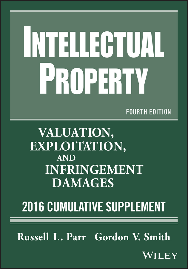 Russell Parr L. Intellectual Property. Valuation, Exploitation, and Infringement Damages, 2016 Cumulative Supplement