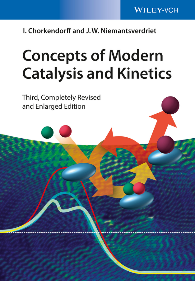 I. Chorkendorff Concepts of Modern Catalysis and Kinetics andrzej stankiewicz novel concepts in catalysis and chemical reactors improving the efficiency for the future
