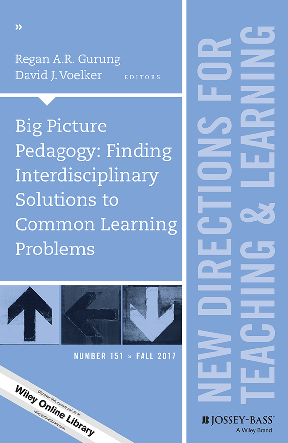 Regan A. R. Gurung Big Picture Pedagogy: Finding Interdisciplinary Solutions to Common Learning Problems. New Directions for Teaching and Learning, Number 151 virginia lee s inquiry guided learning new directions for teaching and learning number 129
