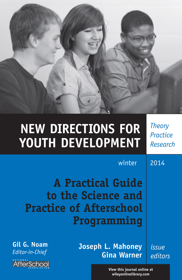 Gina Warner A Practical Guide to the Science and Practice of Afterschool Programming. New Directions for Youth Development, Number 144