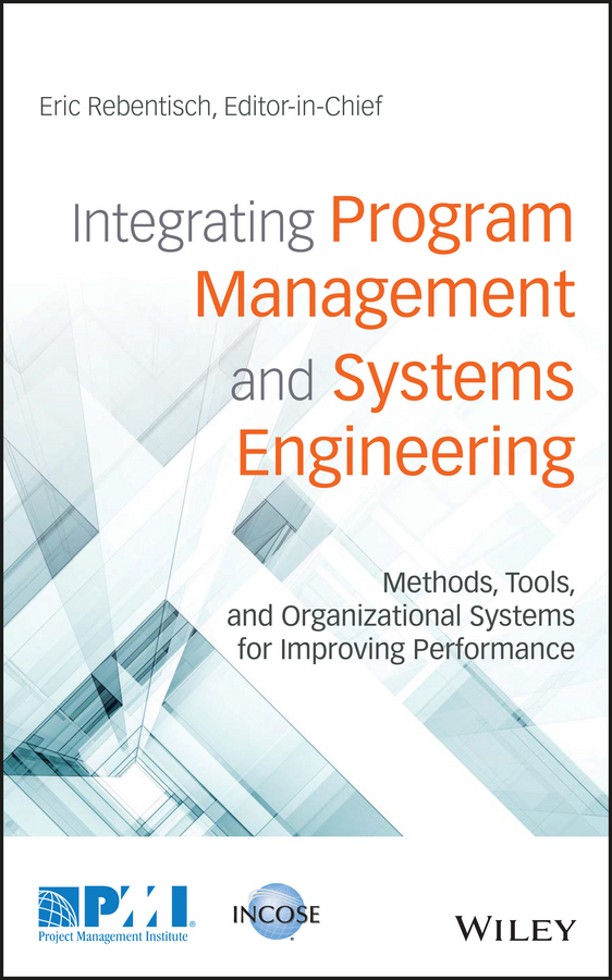Eric Rebentisch Integrating Program Management and Systems Engineering. Methods, Tools, and Organizational Systems for Improving Performance