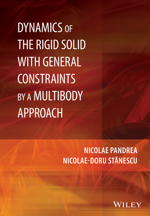 Nicolae-Doru Stanescu Dynamics of the Rigid Solid with General Constraints by a Multibody Approach murphy numerical analysis algorithms