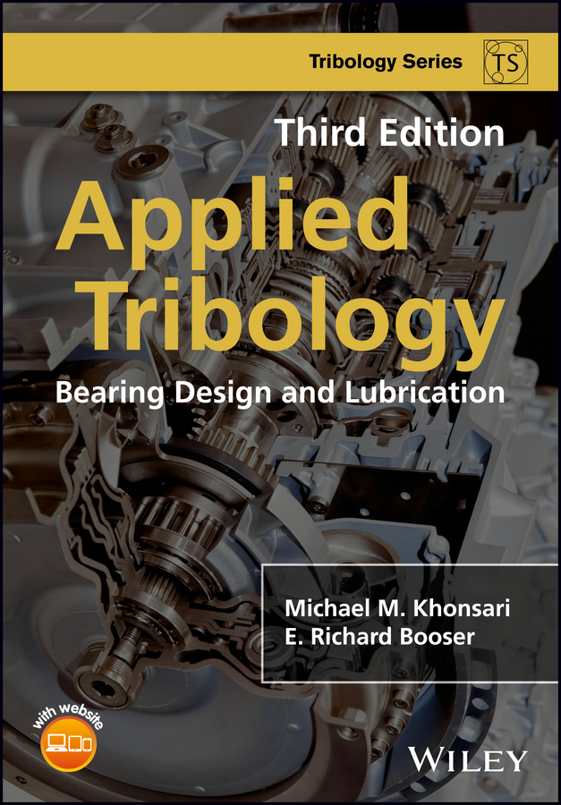Michael Khonsari M. Applied Tribology. Bearing Design and Lubrication piet lugt m grease lubrication in rolling bearings
