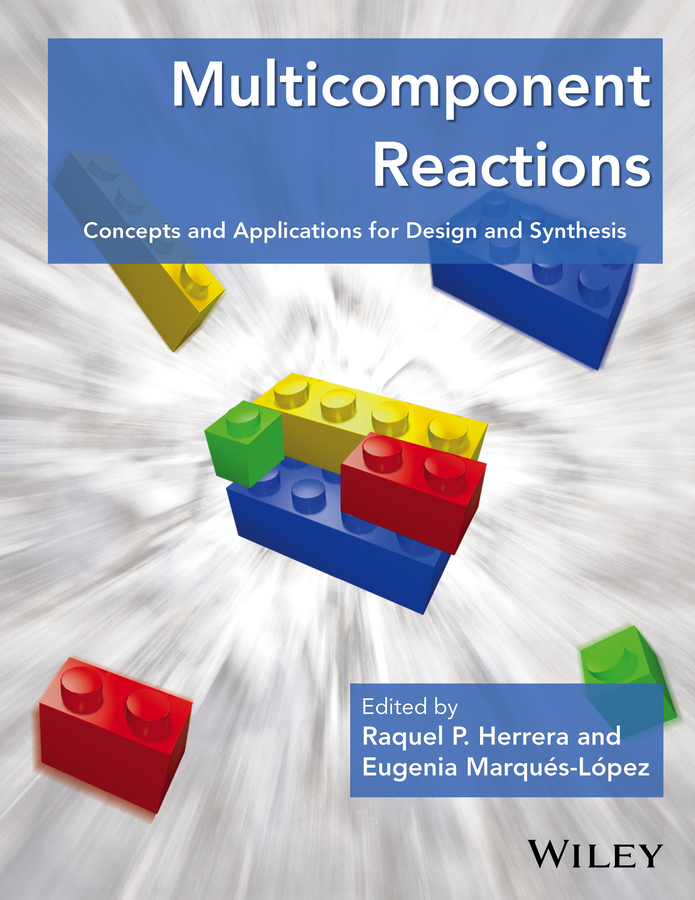 Raquel Herrera P. Multicomponent Reactions. Concepts and Applications for Design and Synthesis advanced free radical reactions for organic synthesis