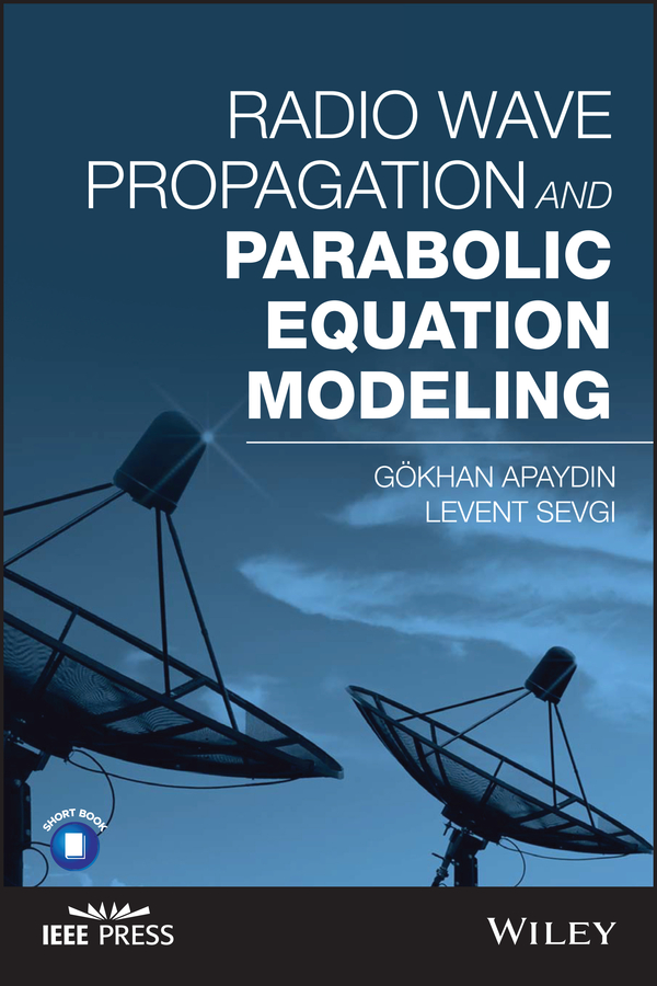 Levent Sevgi Radio Wave Propagation and Parabolic Equation Modeling wilson chin c wave propagation in drilling well logging and reservoir applications
