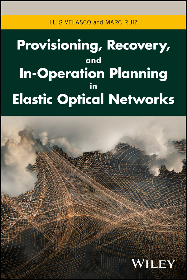 Luis Velasco Provisioning, Recovery, and In-Operation Planning in Elastic Optical Networks network recovery