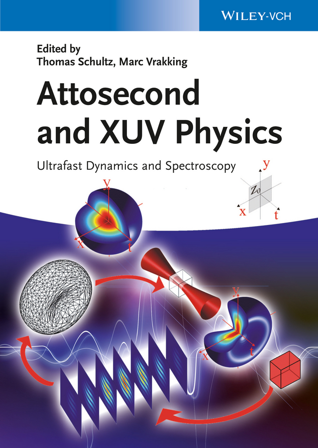 Thomas Schultz Attosecond and XUV Spectroscopy. Ultrafast Dynamics and Spectroscopy arissian ladan lasers the power and precision of light