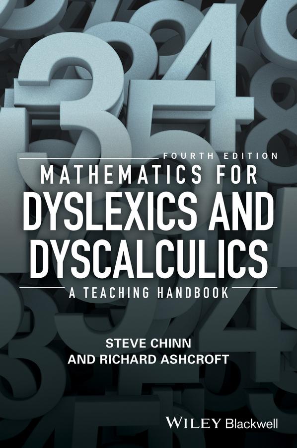 Steve Chinn Mathematics for Dyslexics and Dyscalculics. A Teaching Handbook