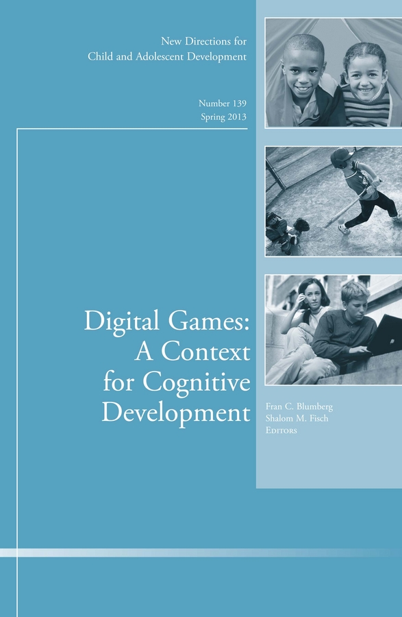 Fran Blumberg C. Digital Games: A Context for Cognitive Development. New Directions for Child and Adolescent Development, Number 139