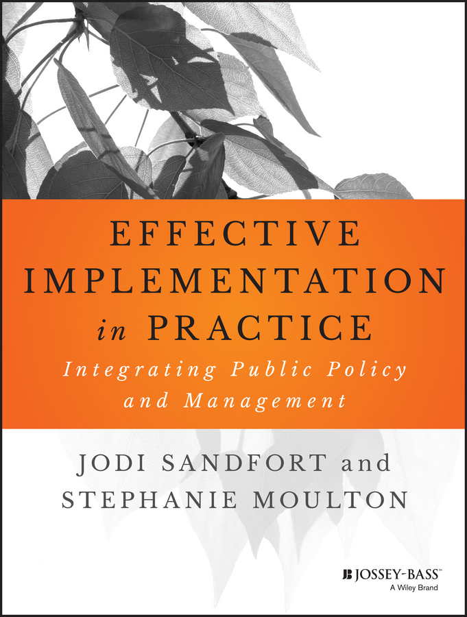 Jodi Sandfort Effective Implementation In Practice. Integrating Public Policy and Management design and implementation