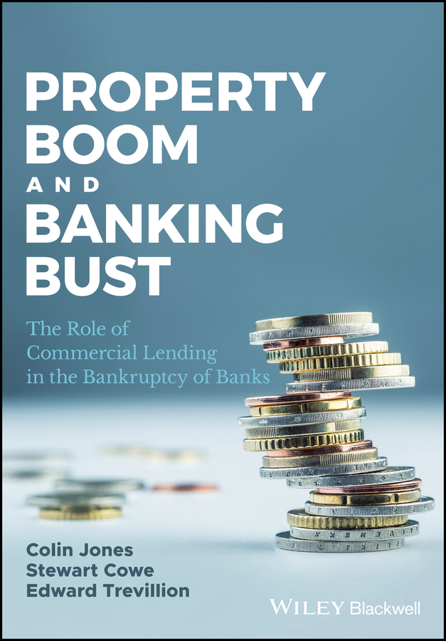 Colin Jones Property Boom and Banking Bust. The Role of Commercial Lending in the Bankruptcy of Banks купить недорого в Москве