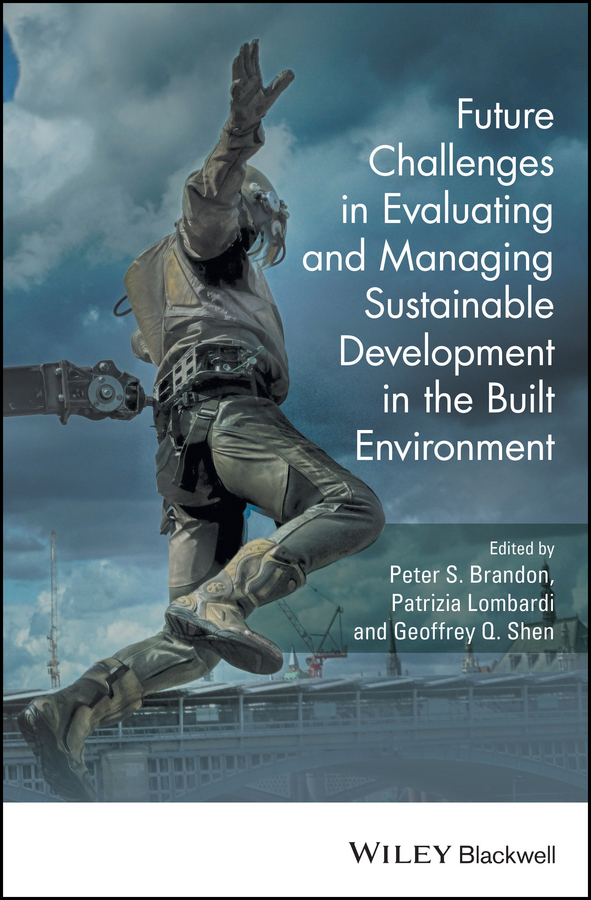 Patrizia Lombardi Future Challenges in Evaluating and Managing Sustainable Development in the Built Environment susanne charlesworth m water resources in the built environment management issues and solutions