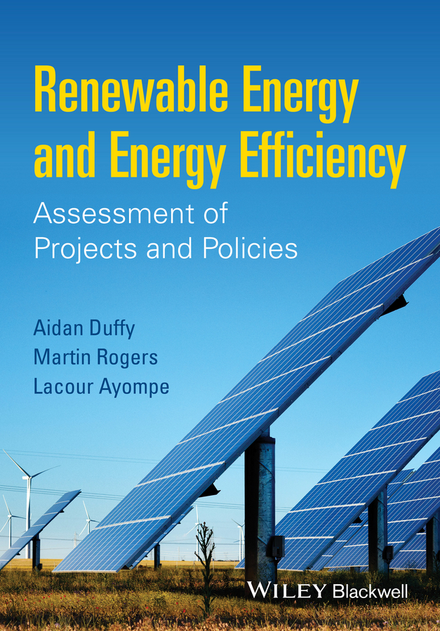Martin Rogers Renewable Energy and Energy Efficiency. Assessment of Projects and Policies andy walker solar energy technologies and project delivery for buildings