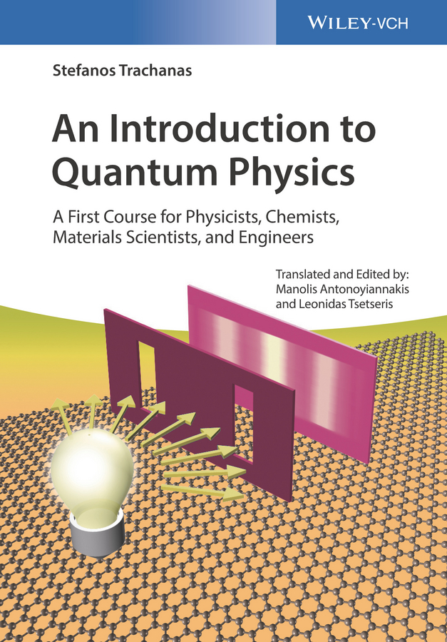 Stefanos Trachanas An Introduction to Quantum Physics. A First Course for Physicists, Chemists, Materials Scientists, and Engineers fabio oreste quantum trading using principles of modern physics to forecast the financial markets