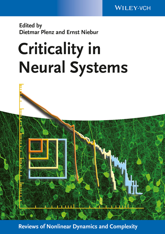 Dietmar Plenz Criticality in Neural Systems
