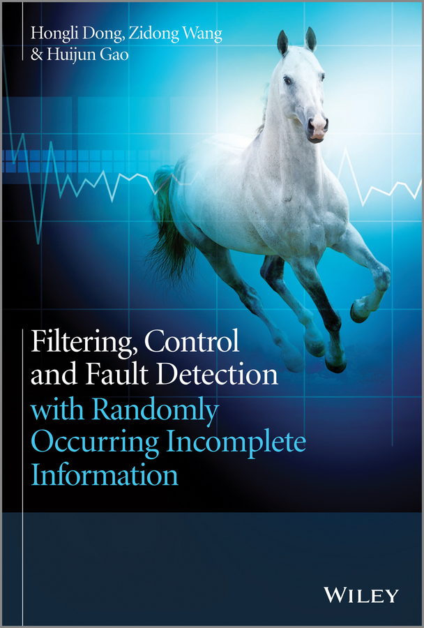 Huijun Gao Filtering, Control and Fault Detection with Randomly Occurring Incomplete Information