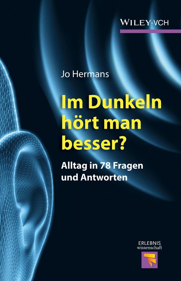 Jo Hermans Im Dunkeln hört man besser?. Alltag in 78 Fragen und Antworten erwin beck die vielfalt des lebens wie hoch wie komplex warum