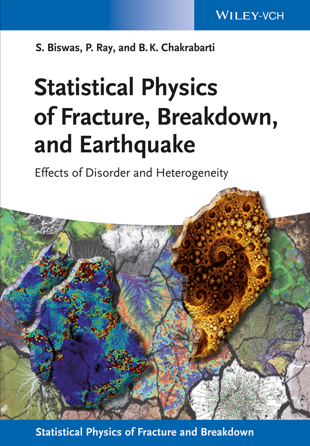 Soumyajyoti Biswas Statistical Physics of Fracture, Beakdown, and Earthquake. Effects of Disorder and Heterogeneity soumyajyoti biswas statistical physics of fracture beakdown and earthquake effects of disorder and heterogeneity