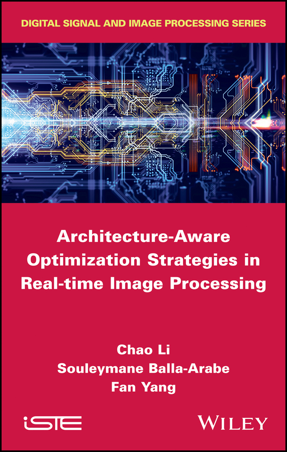 Fan Yang Architecture-Aware Optimization Strategies in Real-time Image Processing donald bailey g design for embedded image processing on fpgas