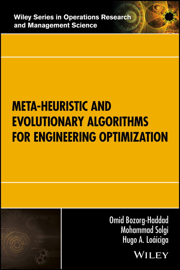 Omid Bozorg-Haddad Meta-heuristic and Evolutionary Algorithms for Engineering Optimization