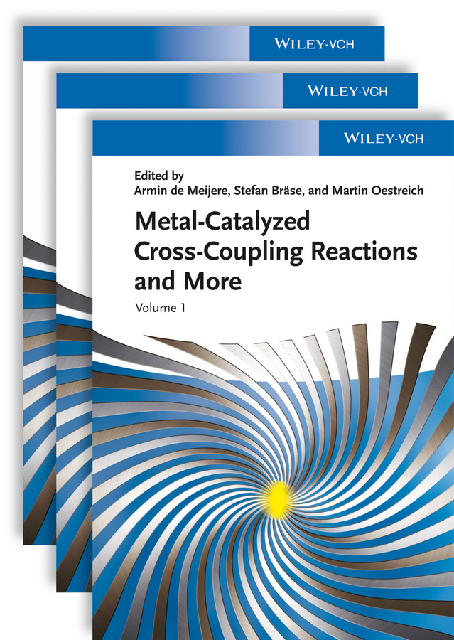 Stefan Brase Metal Catalyzed Cross-Coupling Reactions and More, 3 Volume Set blanchard nicolas copper mediated cross coupling reactions