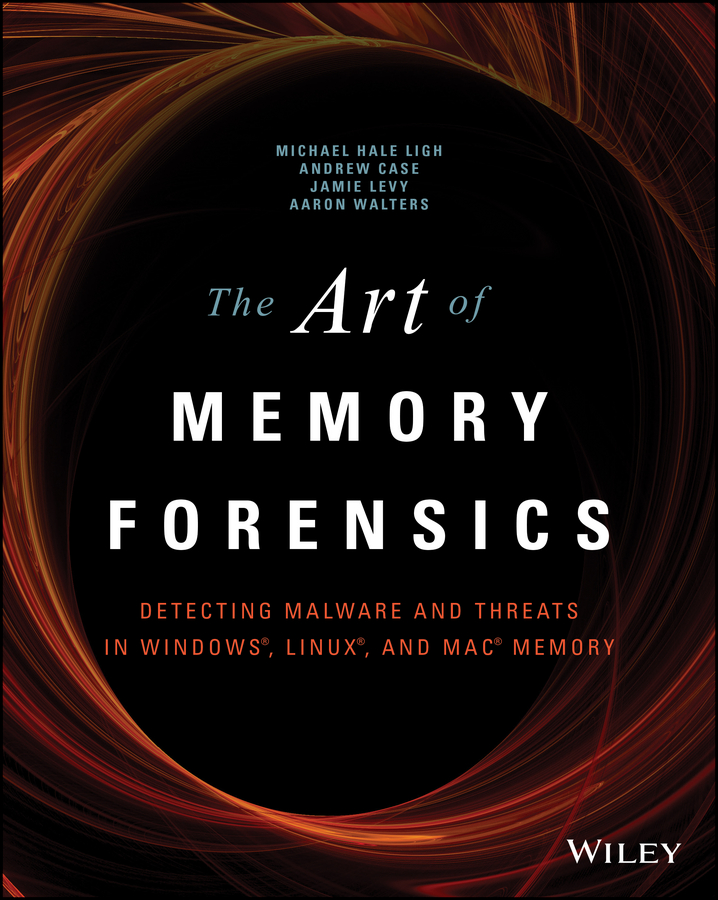 Andrew Case The Art of Memory Forensics. Detecting Malware and Threats in Windows, Linux, and Mac Memory