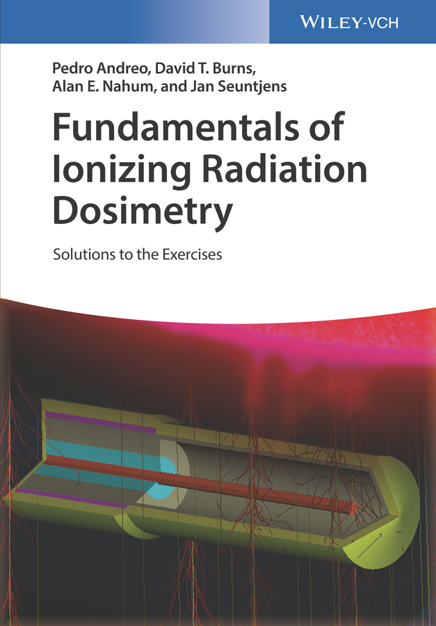 Pedro Andreo Fundamentals of Ionizing Radiation Dosimetry. Solutions to the Exercises