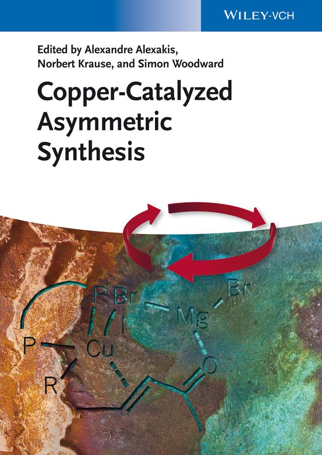 Alexandre Alexakis Copper-Catalyzed Asymmetric Synthesis armando cordova catalytic asymmetric conjugate reactions