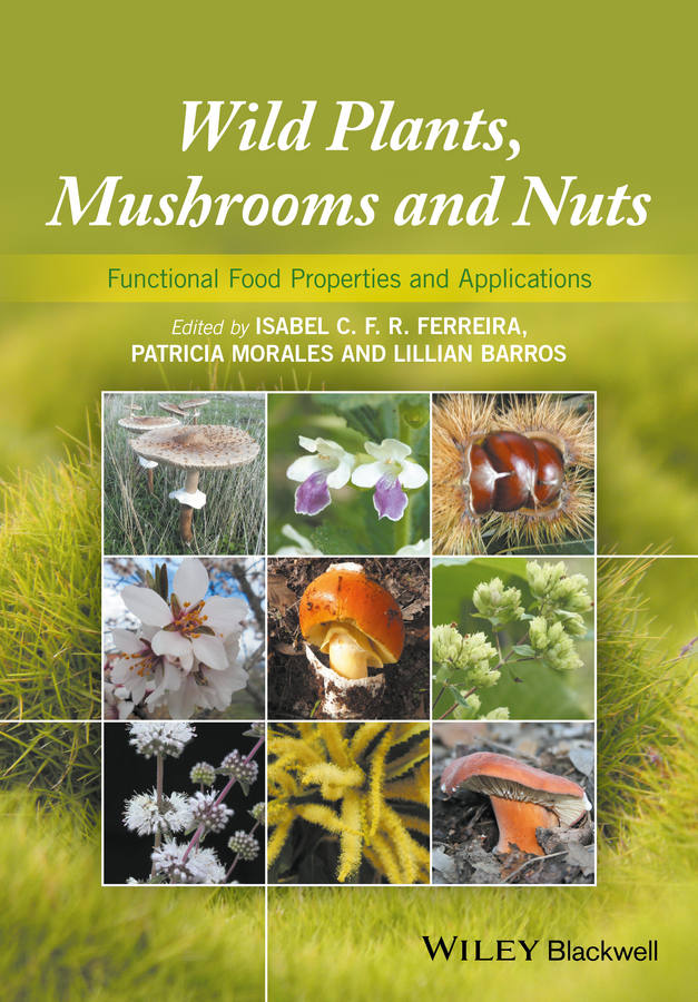 Patricia Morales Wild Plants, Mushrooms and Nuts. Functional Food Properties and Applications