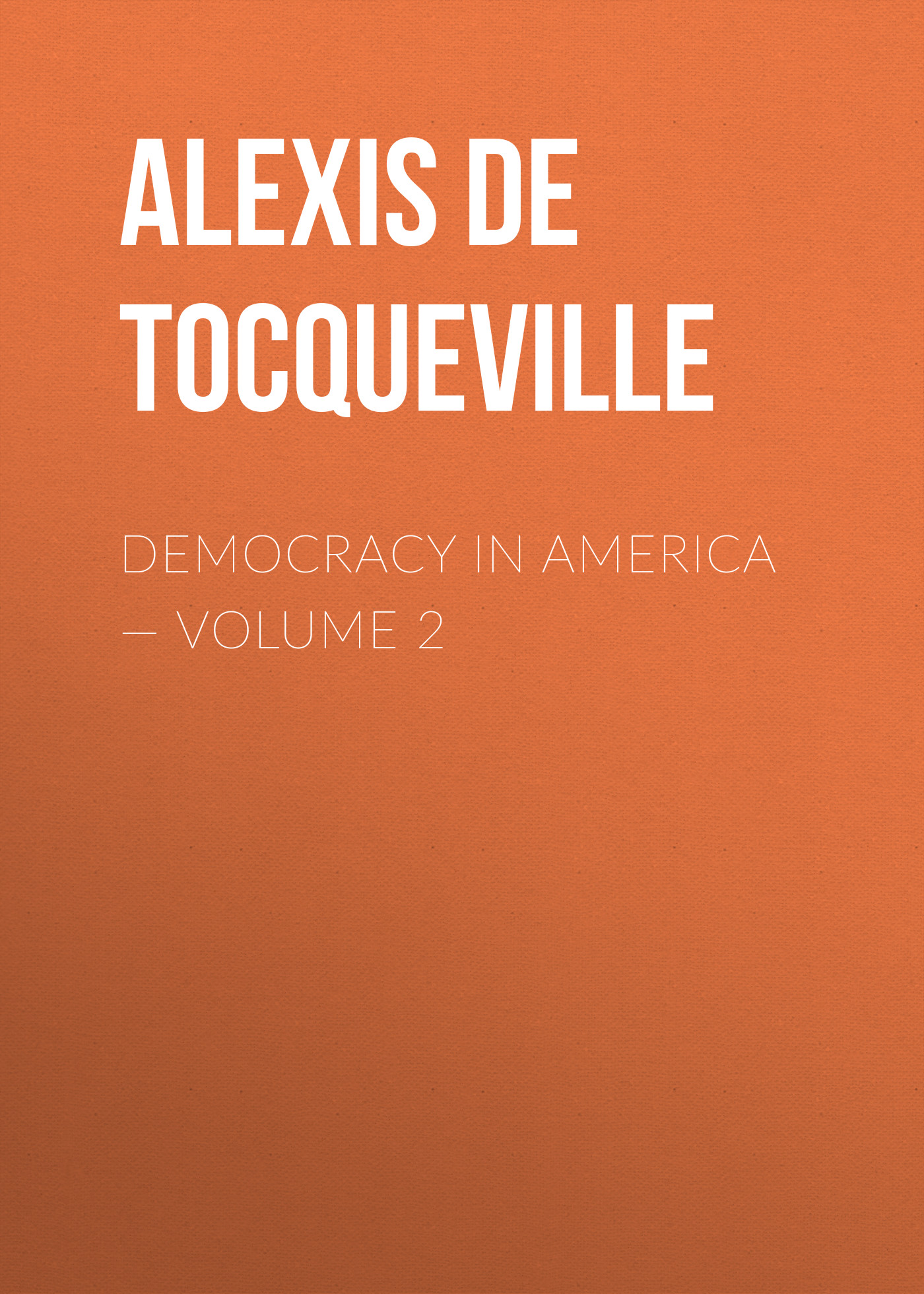 Alexis de Tocqueville Democracy in America — Volume 2