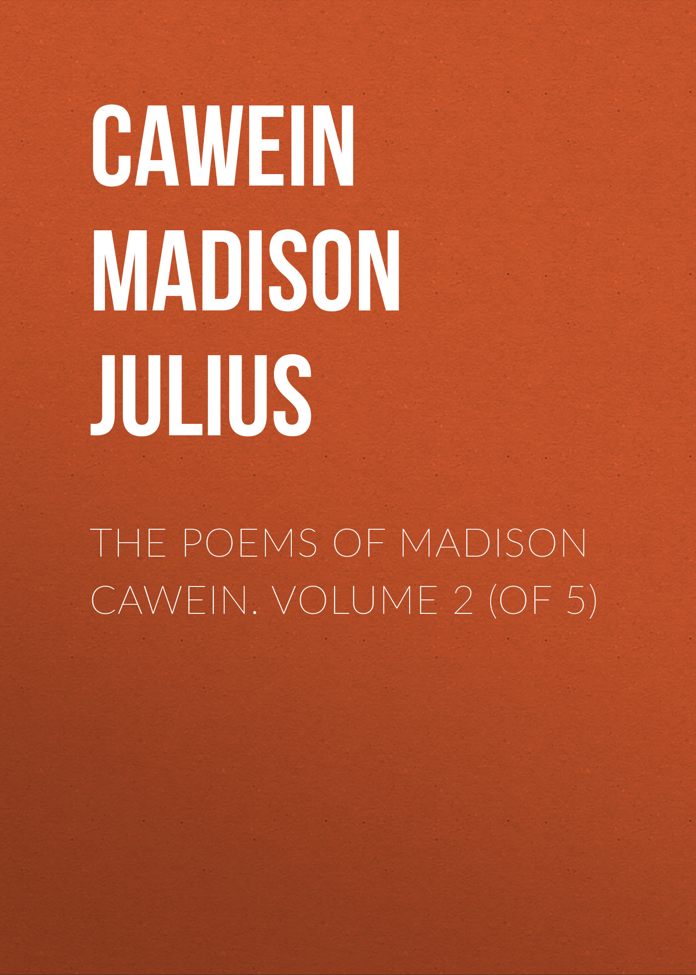 Cawein Madison Julius The Poems of Madison Cawein. Volume 2 (of 5) complete poems of hart crane