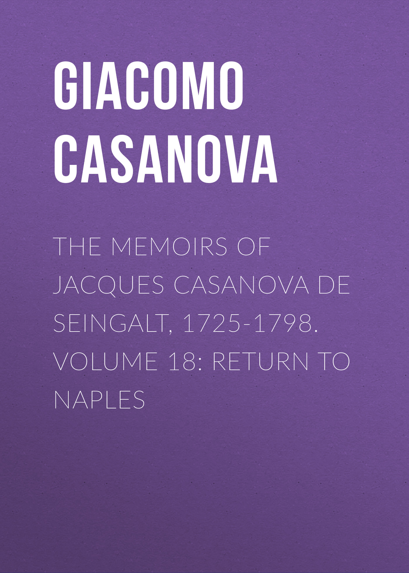 Giacomo Casanova The Memoirs of Jacques Casanova de Seingalt, 1725-1798. Volume 18: Return to Naples caparezza naples