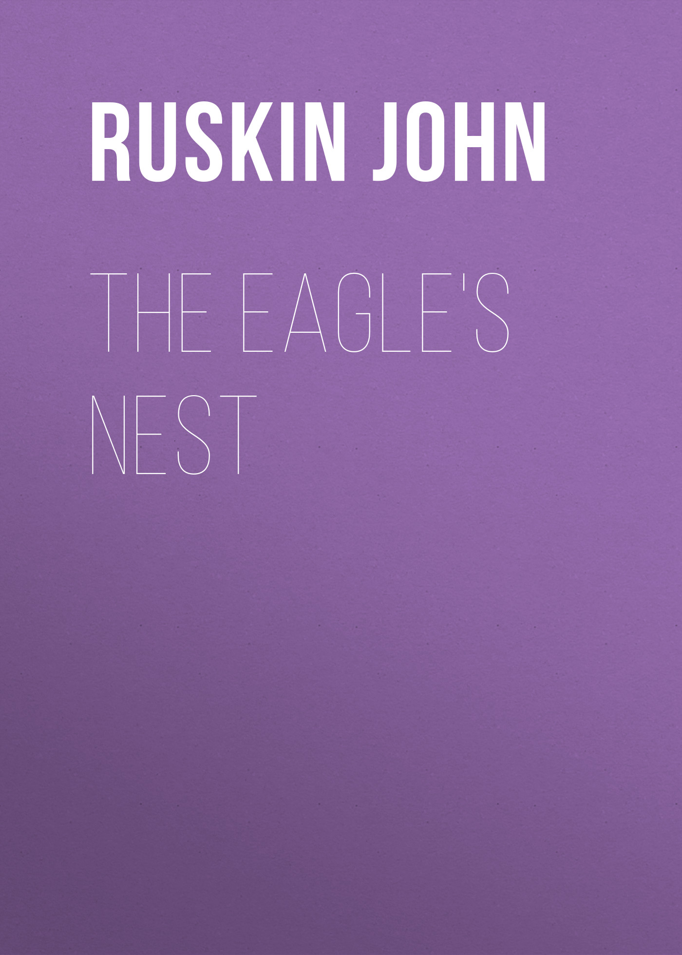 Ruskin John The Eagle's Nest ruskin john the two paths
