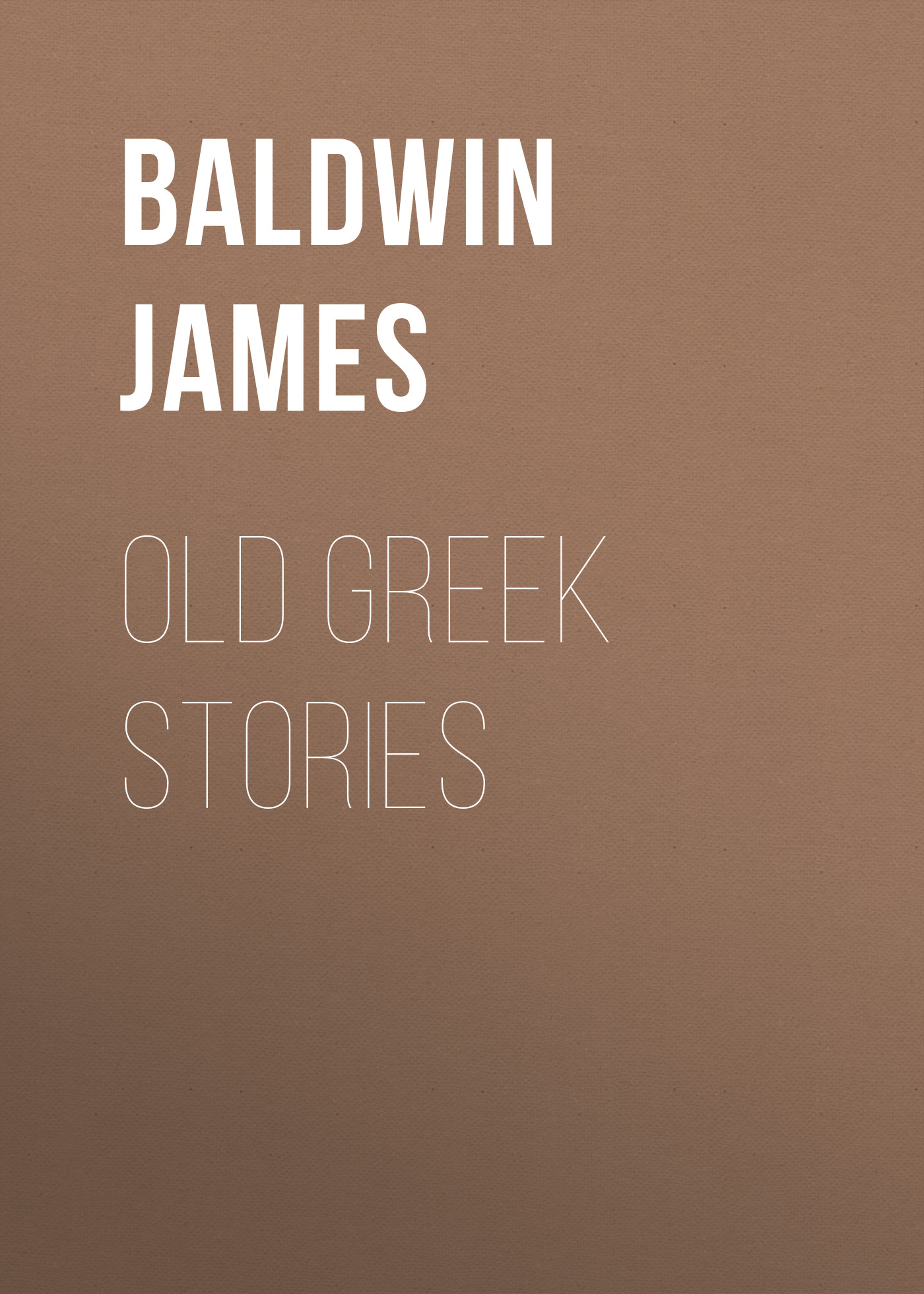 Baldwin James Old Greek Stories baldwin james school reading by grades fifth year