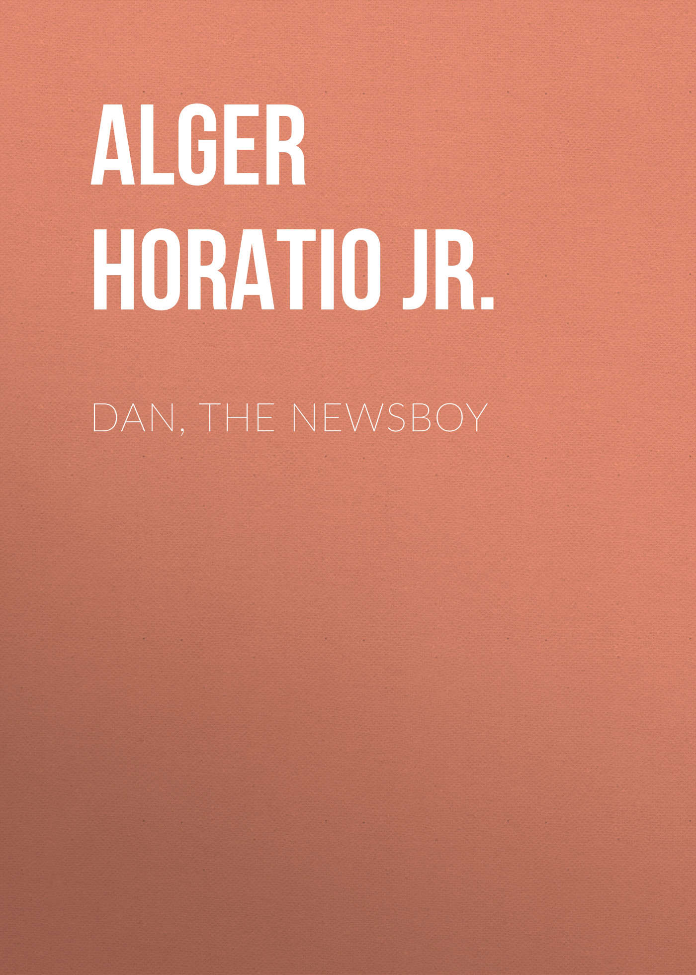 Alger Horatio Jr. Dan, The Newsboy