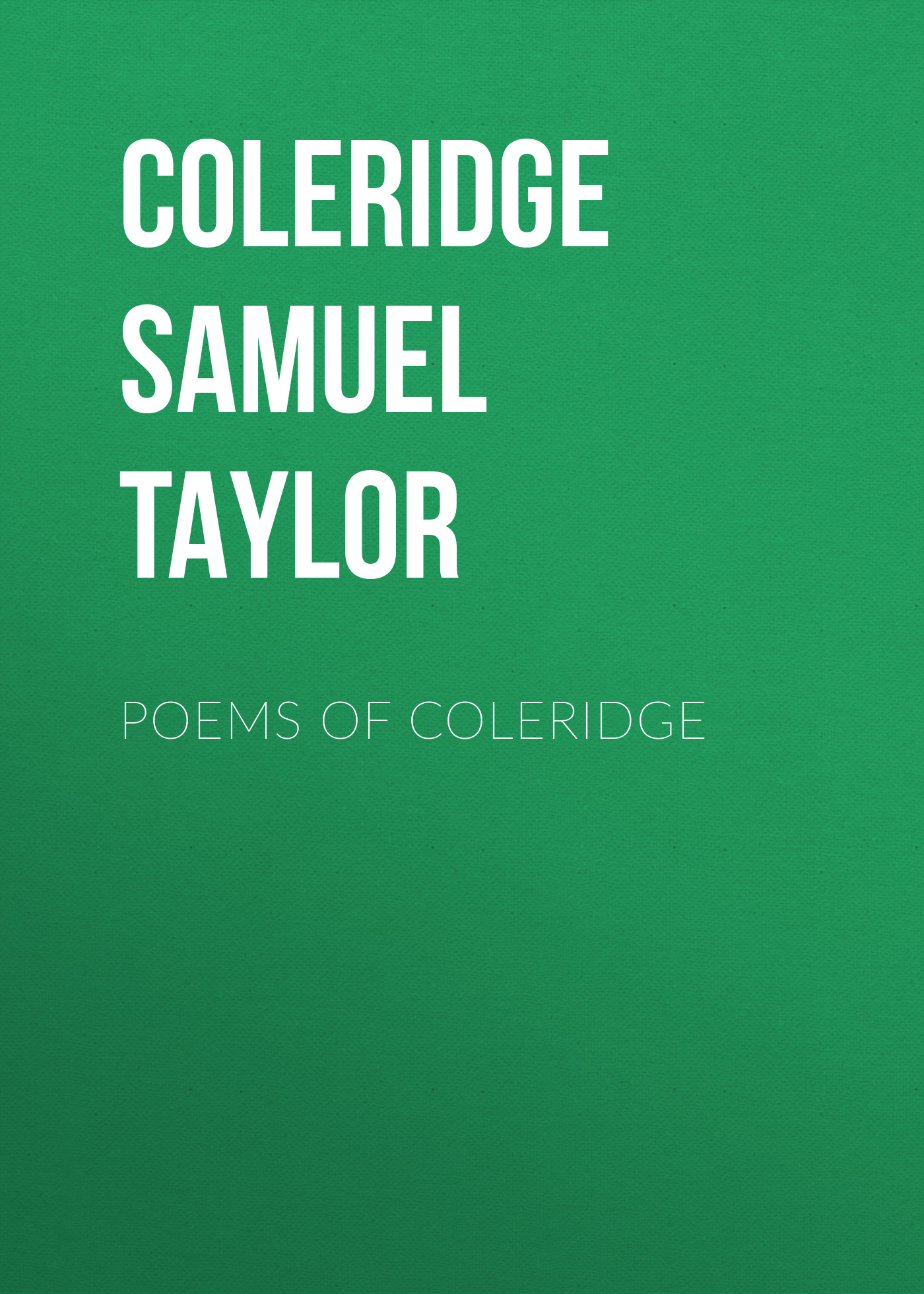 Coleridge Samuel Taylor Poems of Coleridge complete poems of hart crane