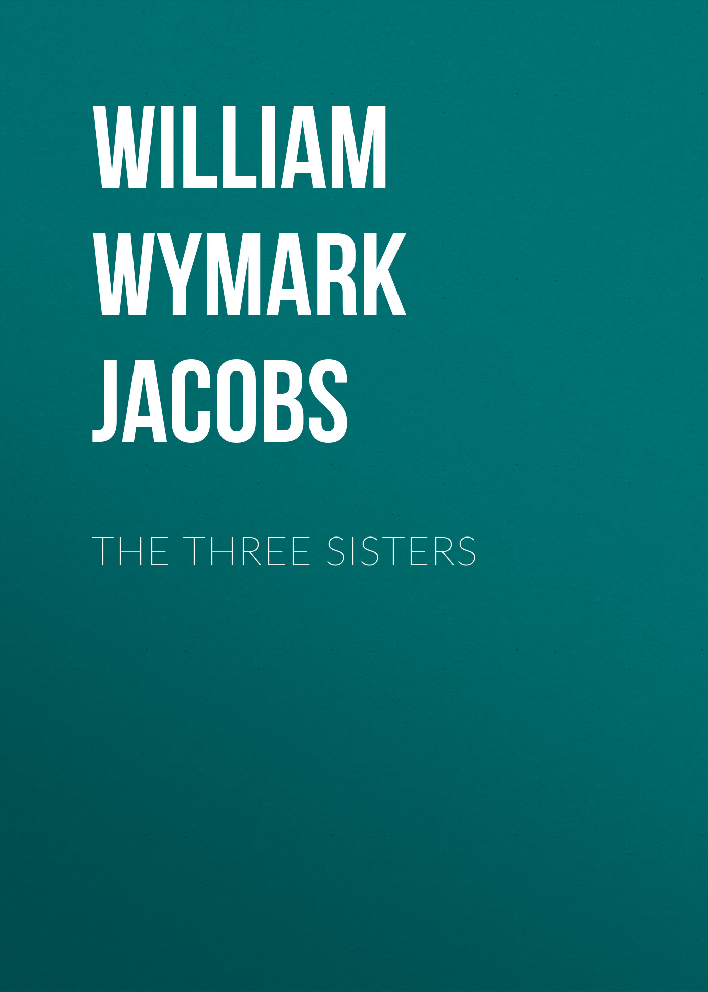 William Wymark Jacobs The Three Sisters william wymark jacobs breaking a spell