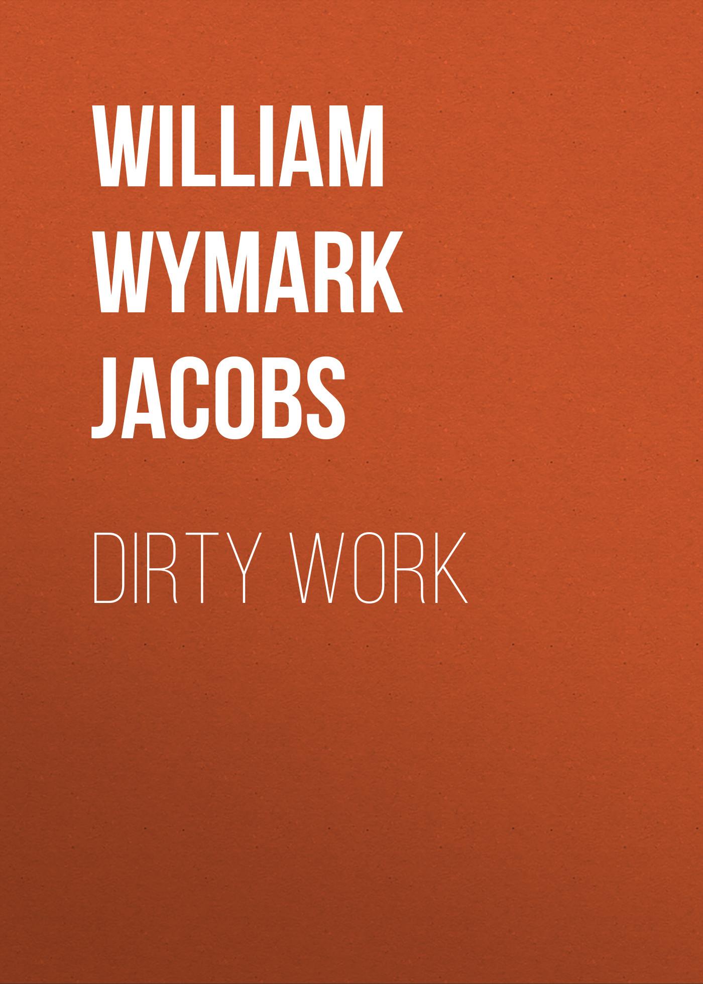лучшая цена William Wymark Jacobs Dirty Work