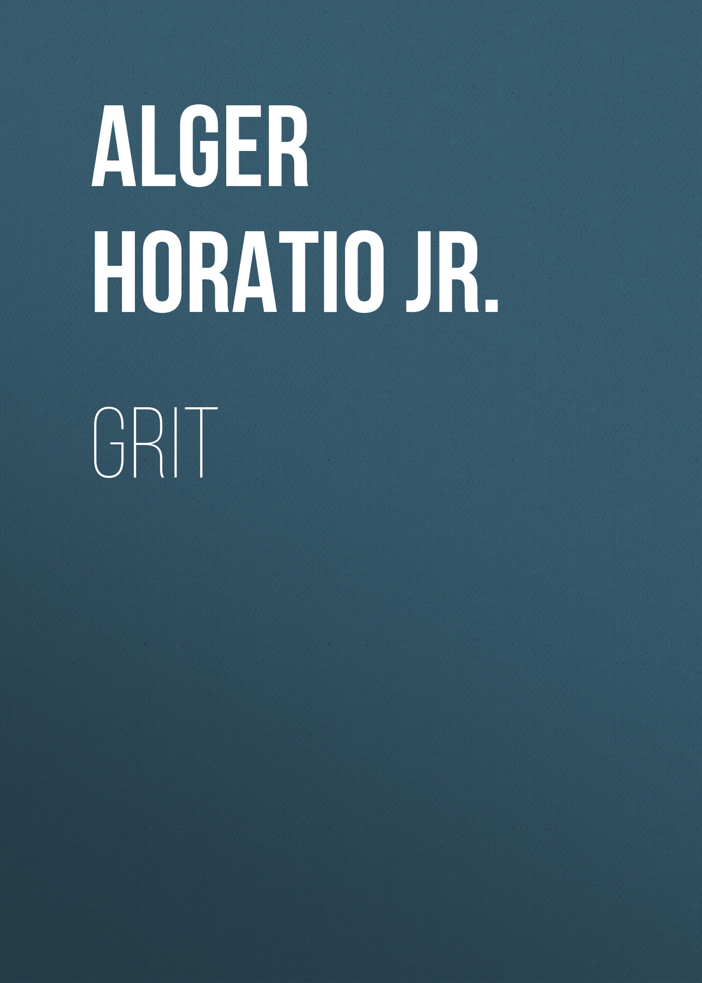 Alger Horatio Jr. Grit alger horatio jr rough and ready