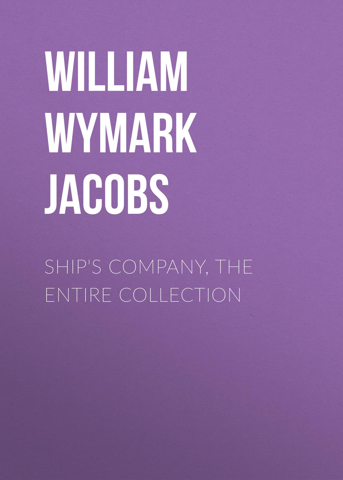 William Wymark Jacobs Ship's Company, the Entire Collection william wymark jacobs over the side