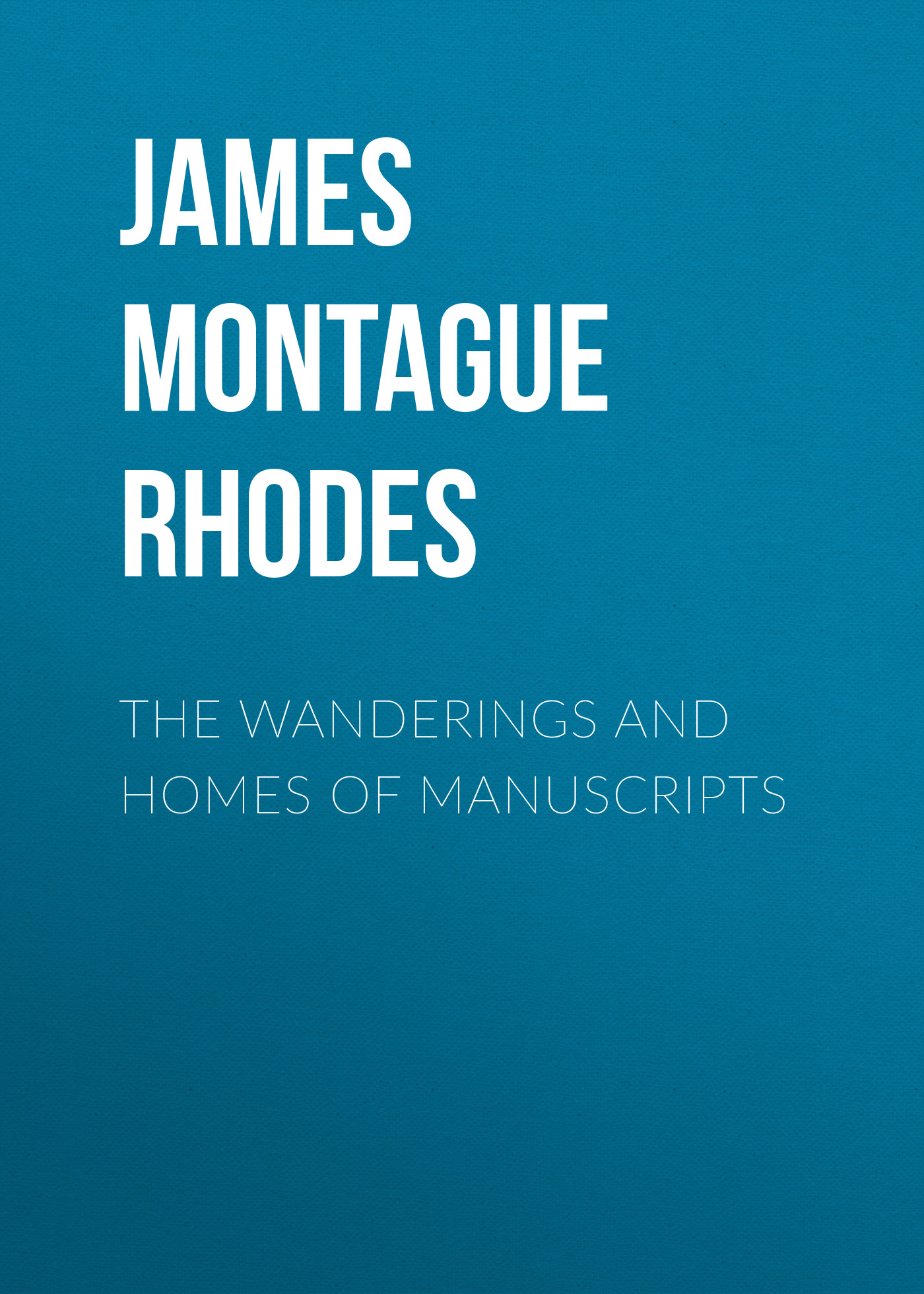 лучшая цена James Montague Rhodes The Wanderings and Homes of Manuscripts