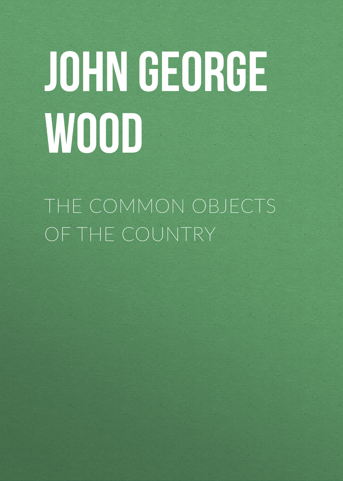 John George Wood The Common Objects of the Country john george wood bible animals