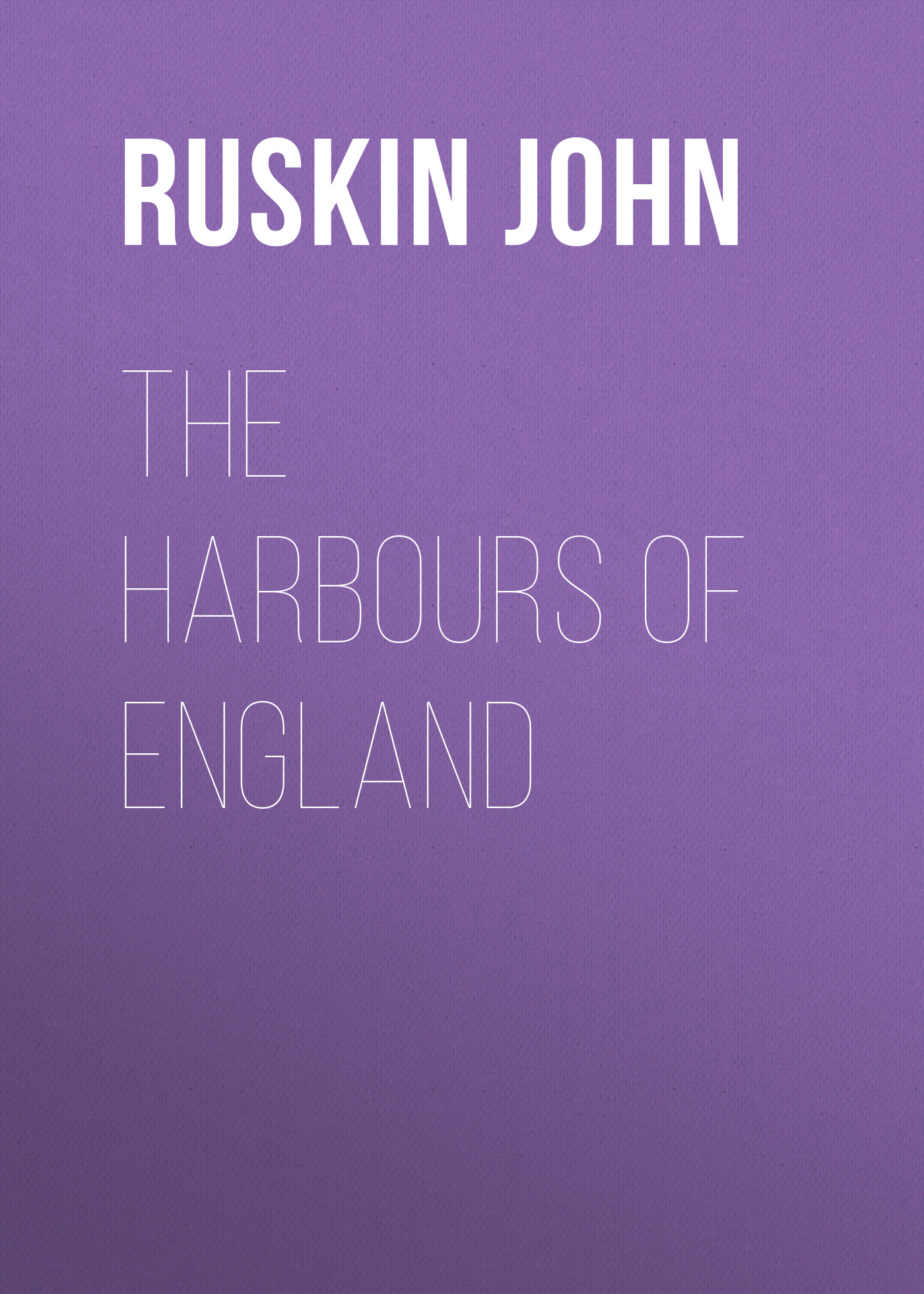 Ruskin John The Harbours of England ruskin john the poetry of architecture