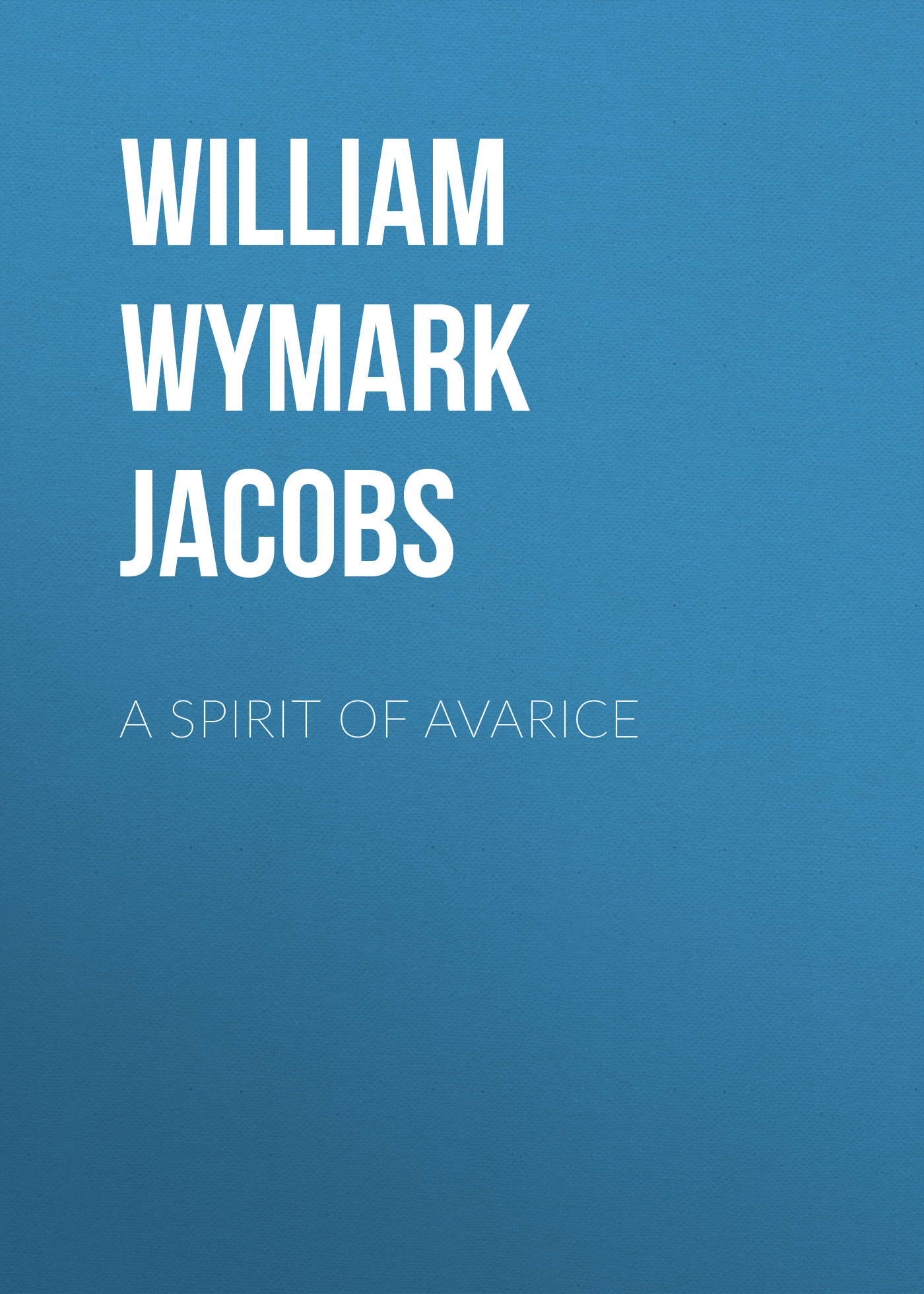 лучшая цена William Wymark Jacobs A Spirit of Avarice