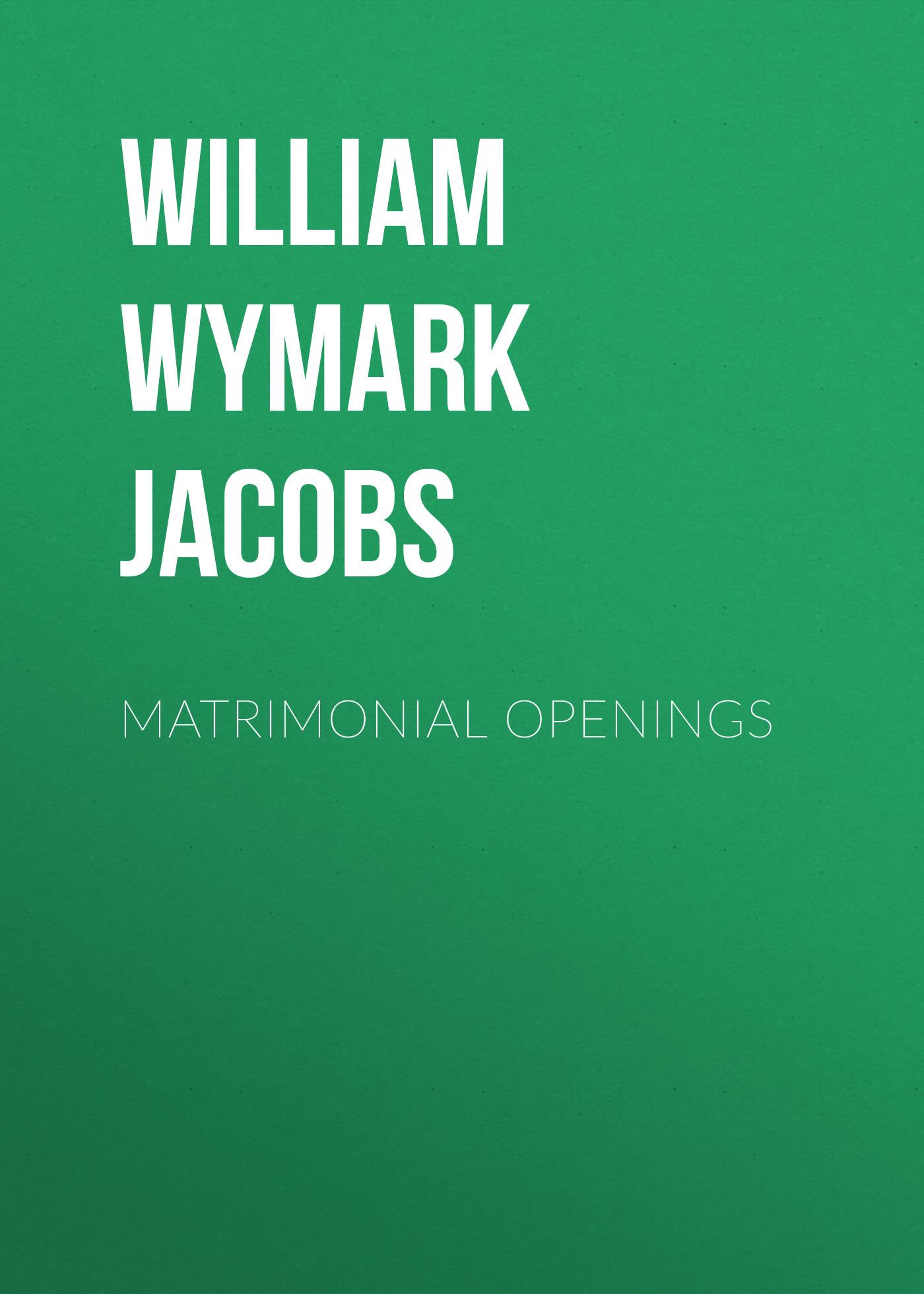 William Wymark Jacobs Matrimonial Openings недорого