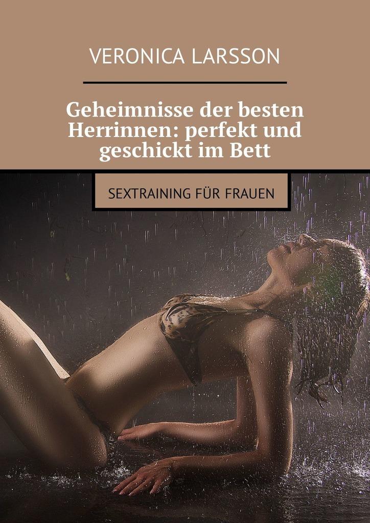 цена Veronica Larsson Geheimnisse der besten Herrinnen: perfekt und geschickt imBett. Sextraining für Frauen онлайн в 2017 году
