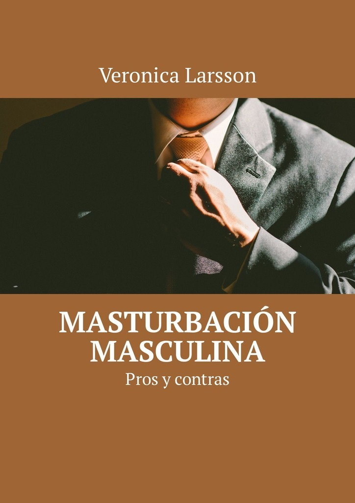 Veronica Larsson Masturbación masculina. Pros y contras meyer alice mujeres y