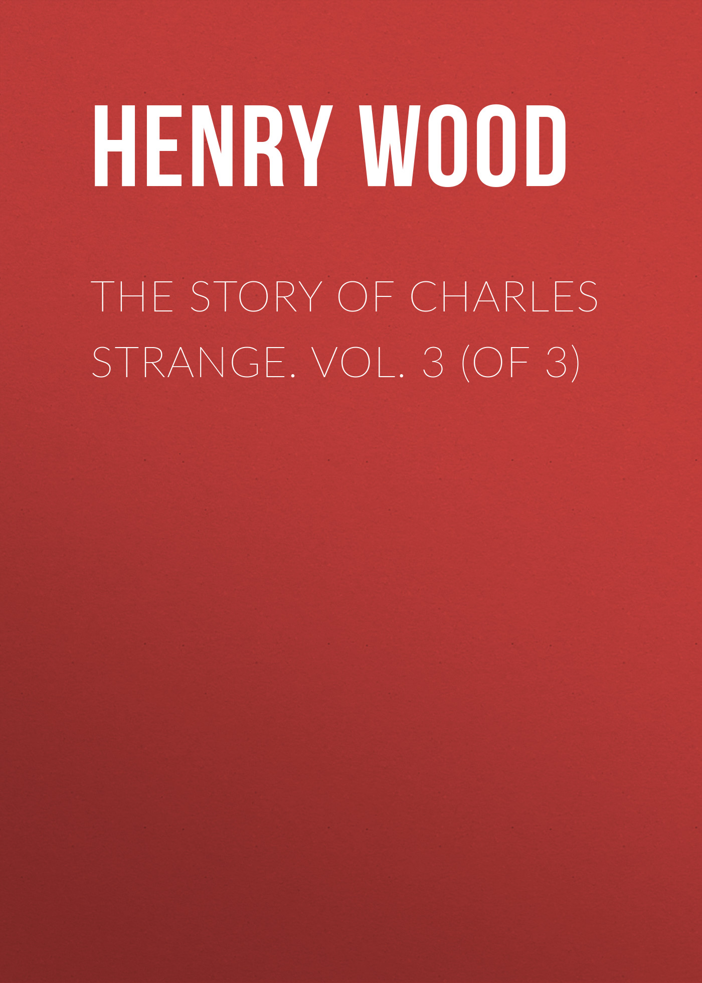 Henry Wood The Story of Charles Strange. Vol. 3 (of 3) henry weinhard s pub beer mustard 9 oz pack of 3