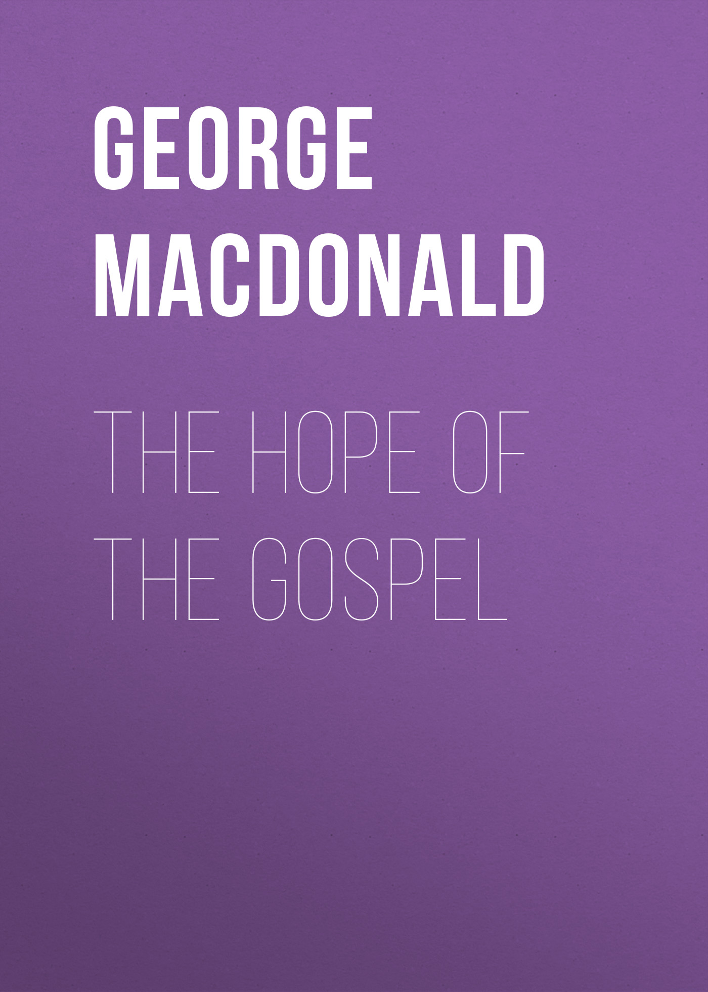 George MacDonald The Hope of the Gospel george macdonald miracles of our lord